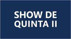 Show de Quinta II
